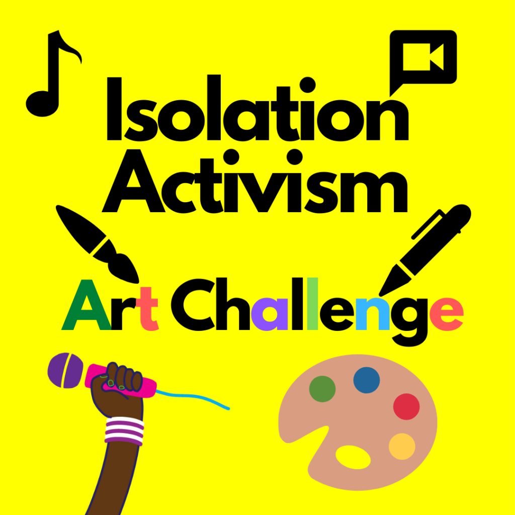 Isolation Activism Art Challenge spelled out in black with a yellow background.