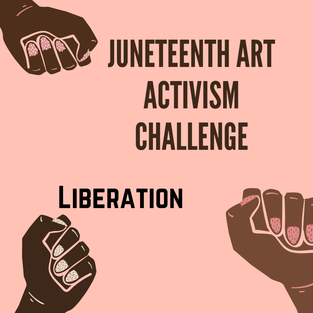 Juneteenth Art Activism Challenge. There are several hands raised and the word liberation at the bottom.